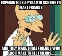 Meme about Esperanto being a pyramid scheme to make friends