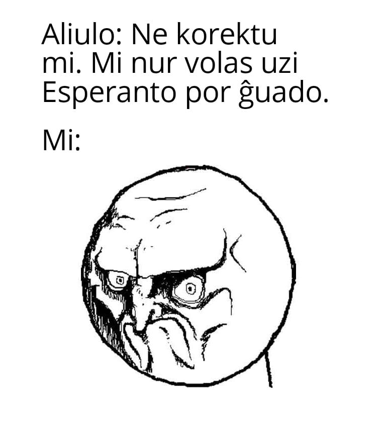 joke: other person says don't correct me, I speak esperanto for the joy.  Me: frowny face.